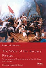 The Wars of the Barbary Pirates: To the shores of Tripoli: the rise of the US Navy and Marines (Essential Histories)