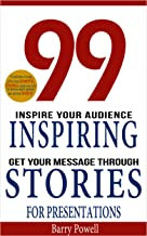 99 Inspiring Stories for Presentations: Inspire your Audience & Get your Message Through