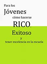 Para los jovenes como hacerse RICO, exitoso y tener excelencia en la escuela (Spanish Edition)