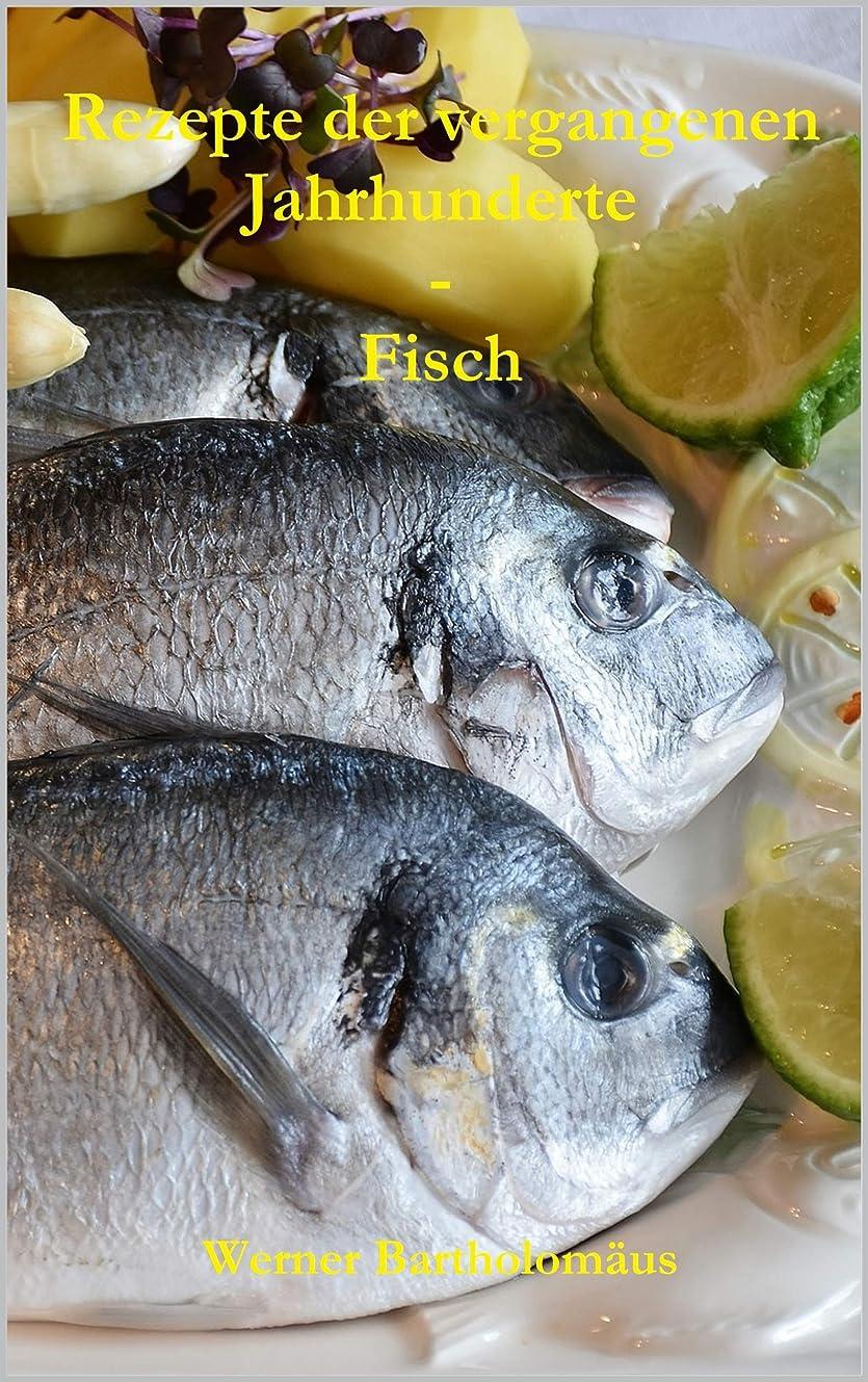 聴覚配偶者ランチョンRezepte der vergangenen Jahrhunderte - Fisch (German Edition)
