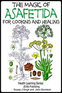The Magic of Asafetida For Cooking and Healing (Health Learning Series Book 57)