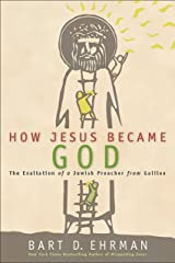 How Jesus Became God: The Exaltation of a Jewish Preacher from Galilee Kindle Edition
