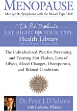 Menopause: Manage Its Symptoms With the Blood Type Diet: The Individualized Plan for Preventing and Treating Hot Flashes, Lossof Libido, Mood Changes, ... (Eat Right 4 Your Type) (English Edition)