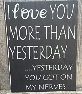 Susie85Electra I Love You Sign I Love You More Today Than Yesterday Yesterday You Got On My Nerves Hand Painted Marriage Sign