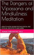 The Dangers of Vipassana and Mindfullness Meditation : How To Avoid Severe Psychological and Physical Side Effects