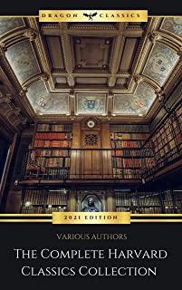 The Complete Harvard Classics - ALL 71 Volumes:: The Five Foot Shelf & The Shelf of Fiction: The Famous Anthology of the G...