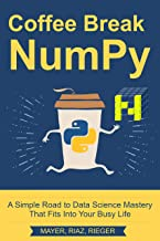 Coffee Break NumPy: A Simple Road to Data Science Mastery That Fits Into Your Busy Life (Coffee Break Python Book 3)