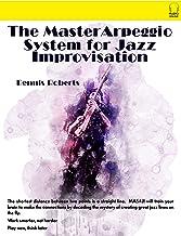 The Master Arpeggio System for Jazz Improvisation (English Edition)