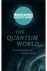 The Quantum World: The disturbing theory at the heart of reality (New Scientist Instant Expert) Kindle Edition