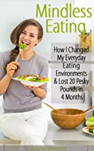 Mindless Eating: How I Changed My Everyday Eating Environments & Lost 20 Pesky Pounds in 4 Months