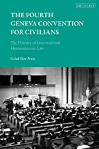 The Fourth Geneva Convention for Civilians: The History of International Humanitarian Law (English Edition)