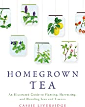 Download Homegrown Tea: An Illustrated Guide to Planting, Harvesting, and Blending Teas and Tisanes PDF