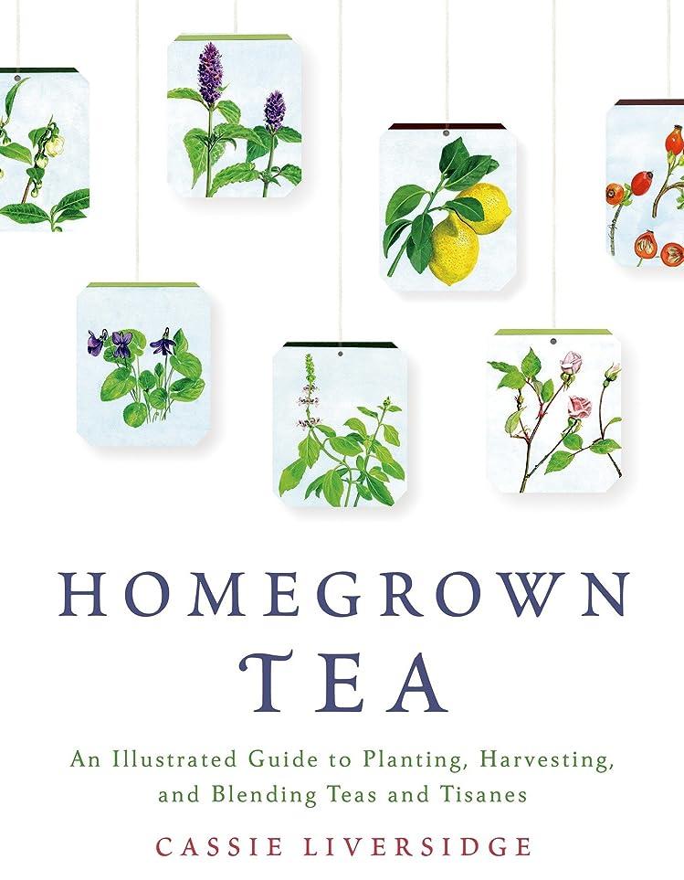 第四まろやかな起きるHomegrown Tea: An Illustrated Guide to Planting, Harvesting, and Blending Teas and Tisanes (English Edition)