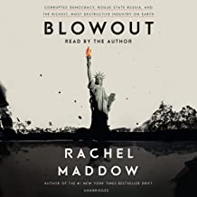 Blowout: Corrupted Democracy, Rogue State Russia, and the Richest, Most Destructive..