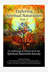Exploring Spiritual Naturalism, Year 1: An Anthology of Articles from the Spiritual Naturalist Society Kindle Edition