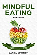 Mindful Eating Workbook: Simple Mindfulness Practices to Nurture a Healthy Relationship With Food (Meditation Mastery Book 4)