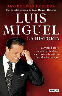 Luis Miguel: la historia: La verdad sobre la vida del cantante mexicano más exitoso de todos los tiempos (Spanish Edition)