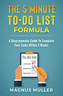 The 5 Minute To-Do List Formula: A Diagrammatic Guide To Complete Your Tasks Within 2 Weeks (The 5 Minute Self Help Series)