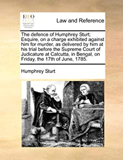 The defence of Humphrey Sturt; Esquire, on a charge exhibited against him for murder, as delivered by him at his trial bef...