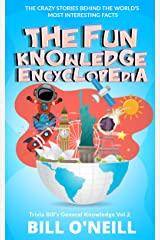 The Fun Knowledge Encyclopedia Volume 2: The Crazy Stories Behind the World's Most Interesting Facts (Trivia Bill's General Knowledge) Kindle Edition