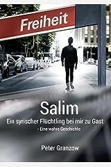 Salim - Ein syrischer Flüchtling bei mir zu Gast: Eine wahre Geschichte Kindle Ausgabe