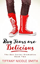 Bex Carter Dramadies 2: Boy Tears Are Delicious (The Bex Carter Dramadies)