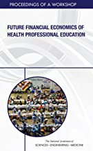 Future Financial Economics of Health Professional Education: Proceedings of a Workshop