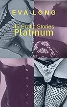 Platinum: 45 Erotic Stories from Eva Long Erotica