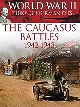 World War II Through German Eyes: The Caucasus Battles 1942-1943