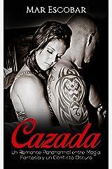 Cazada: Un Romance Paranormal entre Magia, Fantasía y un Conflicto Oscuro (Novela Romántica y Erótica en Español: Paranormal o Sobrenatural) Versión Kindle