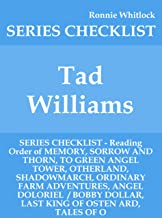 Tad Williams - SERIES CHECKLIST - Reading Order of MEMORY, SORROW AND THORN, TO GREEN ANGEL TOWER, OTHERLAND, SHADOWMARCH, ORDINARY FARM ADVENTURES, ANGEL DOLORIEL  / BOBBY DOLLAR, LAST KING