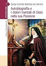 Santa Camilla Battista da Varano. Autobiografia e i Dolori mentali di Gesù nella sua Passione