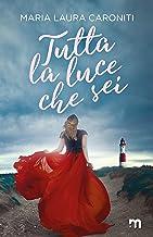 Tutta la luce che sei (Italian Edition)