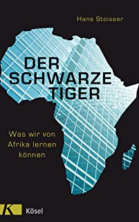 Der schwarze Tiger: Was wir von Afrika lernen können (German Edition)