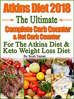 Atkins Diet 2018 The Ultimate Complete Carb Counter & Net Carb Counter For The Atkins Diet & Keto Weight Loss Diet
