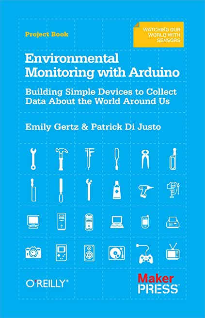 Environmental Monitoring with Arduino: Building Simple Devices to Collect Data About the World Around Us (English Edition)