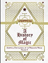Unofficial History of Magic: Unofficial Encyclopedia of the Wizarding World - Volume 4