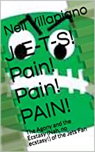 J-E-T-S! Pain! Pain! PAIN!: The Agony and the Ecstasy (Nah, no ecstasy!) of the Jets Fan