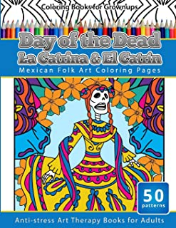 Coloring Books for Grownups Day of the Dead La Catrina & El Catrin: Mandalas & Geometric Coloring Pages Anti-stress Art Therapy Books (Volume 26)