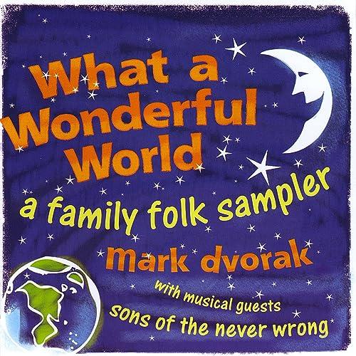 What a Wonderful World: a Family Folk Sampler by Mark Dvorak