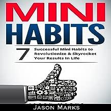 Mini Habits: 7 Successful Mini Habits to Revolutionize & Skyrocket Your Results in Life