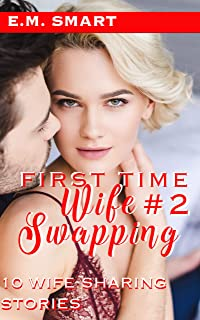 FIRST TIME WIFE SWAPPING #2: 10 WIFE SHARING STORIES