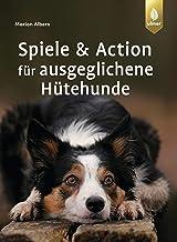 Spiele und Action für ausgeglichene Hütehunde: Border Collie, Australian Shepherd und Co. rassegerecht auslasten (German E...