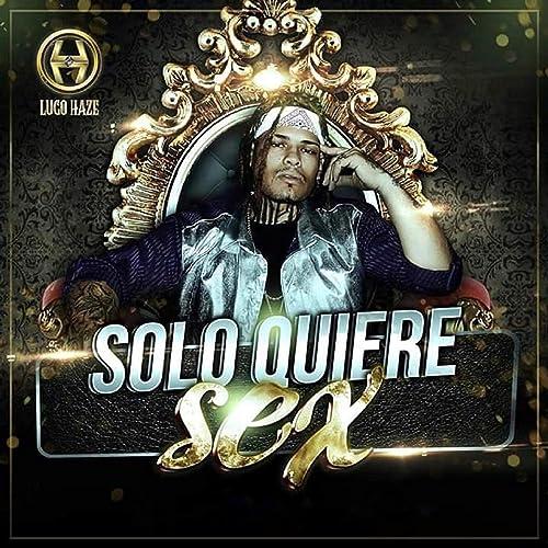 Solo Quiere Sex [Explicit] de Lugo Haze en Amazon Music ...