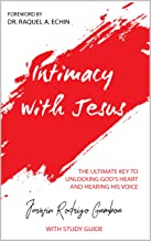 Intimacy with Jesus: The Ultimate Key to Unlocking God's Heart and Hearing His Voice