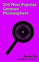 Focus On: 100 Most Popular German Philosophers: Karl Marx, Friedrich Nietzsche, Immanuel Kant, Nicolaus Copernicus, Georg Wilhelm Friedrich Hegel, Arthur ... Dietrich Bonhoeffer, Friedrich Engels, etc.