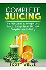 Complete Juicing: The Fast Guide to Weight Loss, Detox, Energy, Better Skin and Everyday Healthy Living Kindle Edition