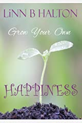 Grow Your Own Happiness Kindle Edition