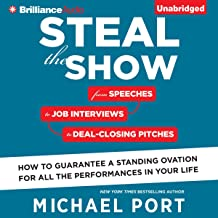Steal the Show: From Speeches to Job Interviews to Deal-Closing Pitches, How to Guarantee a Standing Ovation for All the P...