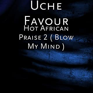 Hot African Praise 2 (Blow My Mind)